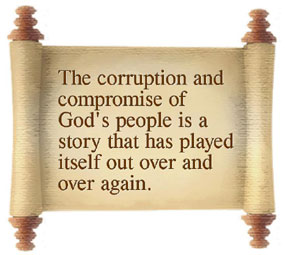 The corruption and compromise of God's people is a story that has played itself out over and over again.